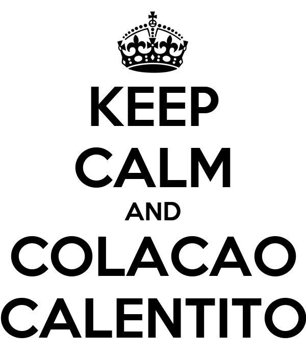 KEEP CALM AND COLACAO CALENTITO