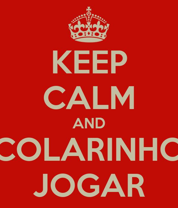 KEEP CALM AND COLARINHO JOGAR