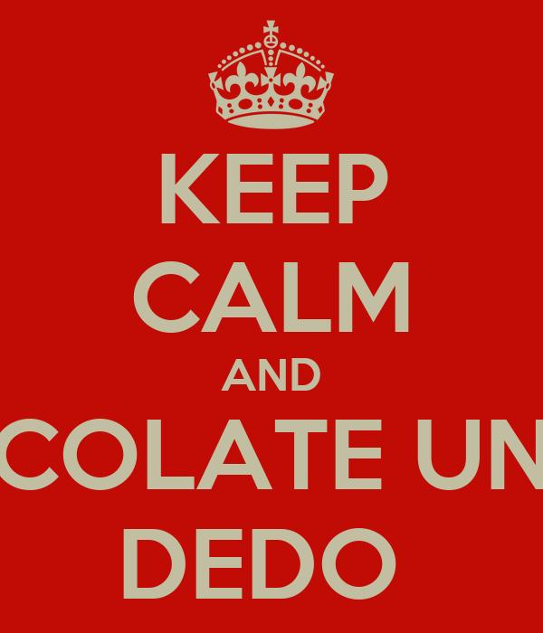 KEEP CALM AND COLATE UN DEDO