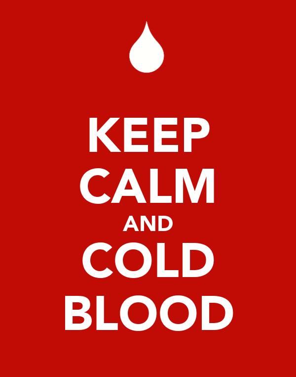 KEEP CALM AND COLD BLOOD