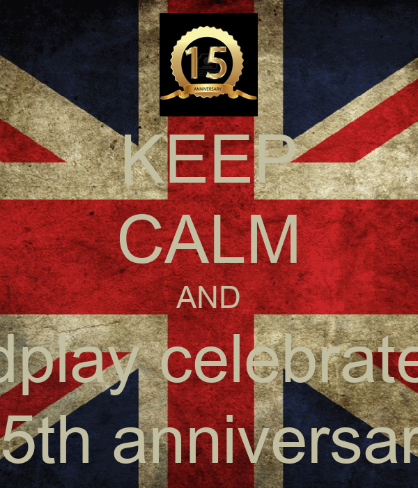 KEEP CALM AND coldplay celebrates 1 15th anniversary
