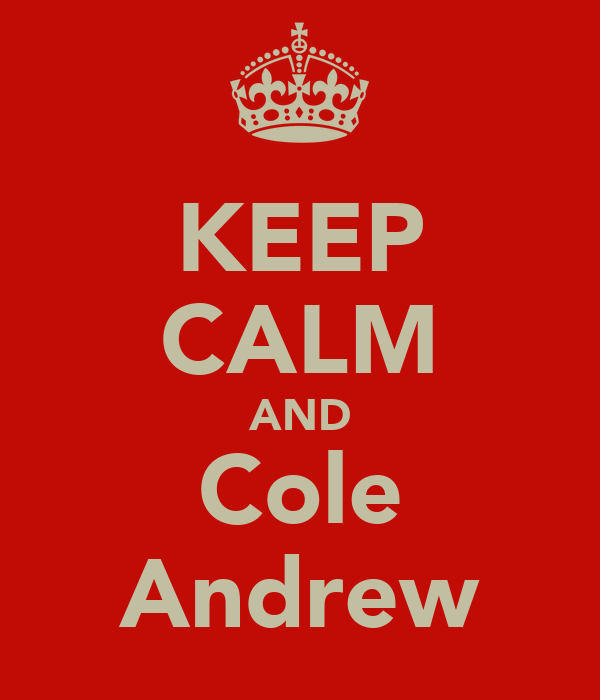 KEEP CALM AND Cole Andrew