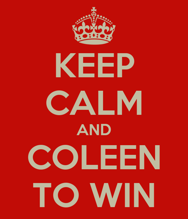 KEEP CALM AND COLEEN TO WIN