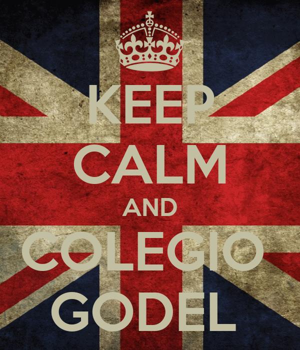 KEEP CALM AND COLEGIO  GODEL