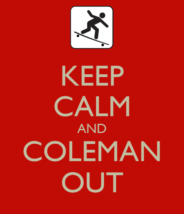 KEEP CALM AND COLEMAN OUT