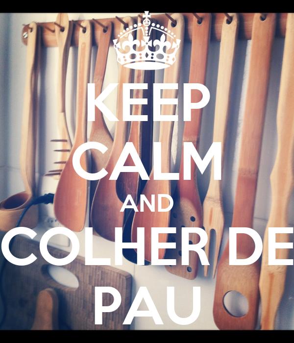 KEEP CALM AND COLHER DE PAU