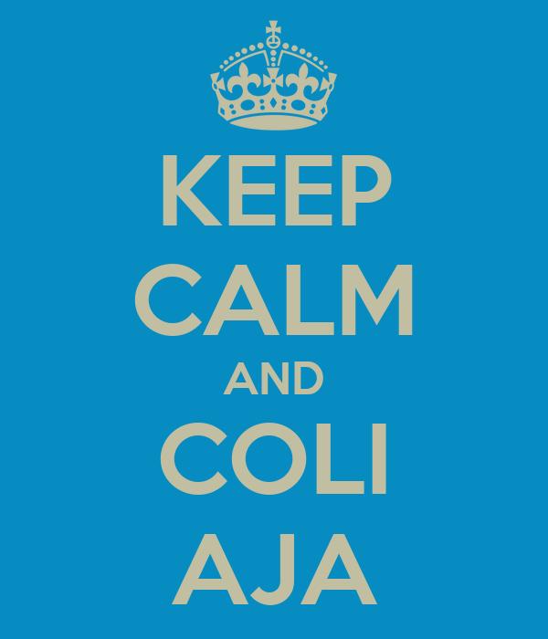 KEEP CALM AND COLI AJA