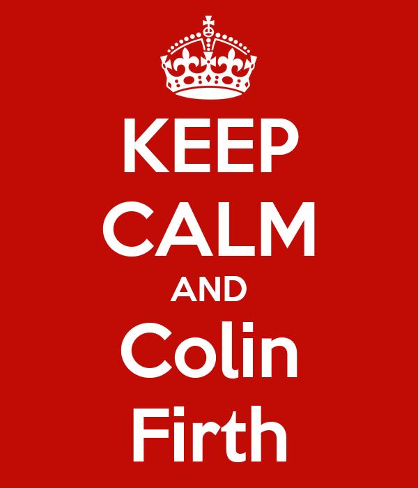 KEEP CALM AND Colin Firth