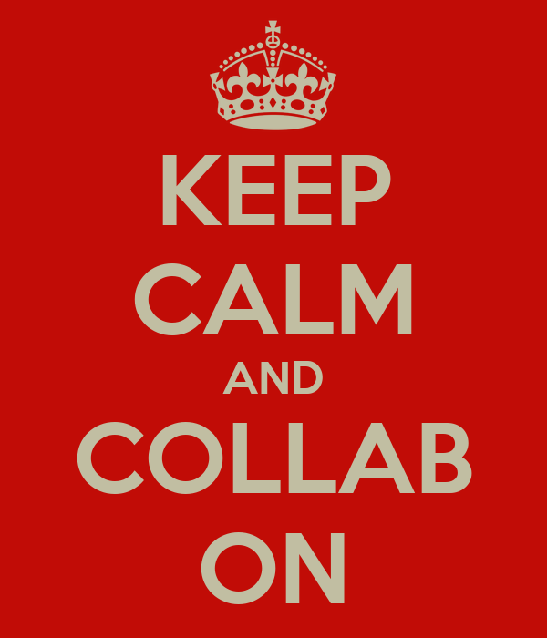 KEEP CALM AND COLLAB ON