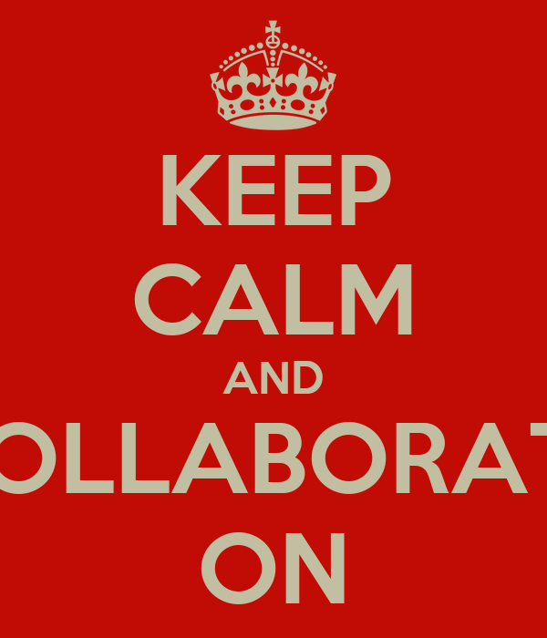 KEEP CALM AND COLLABORATE ON