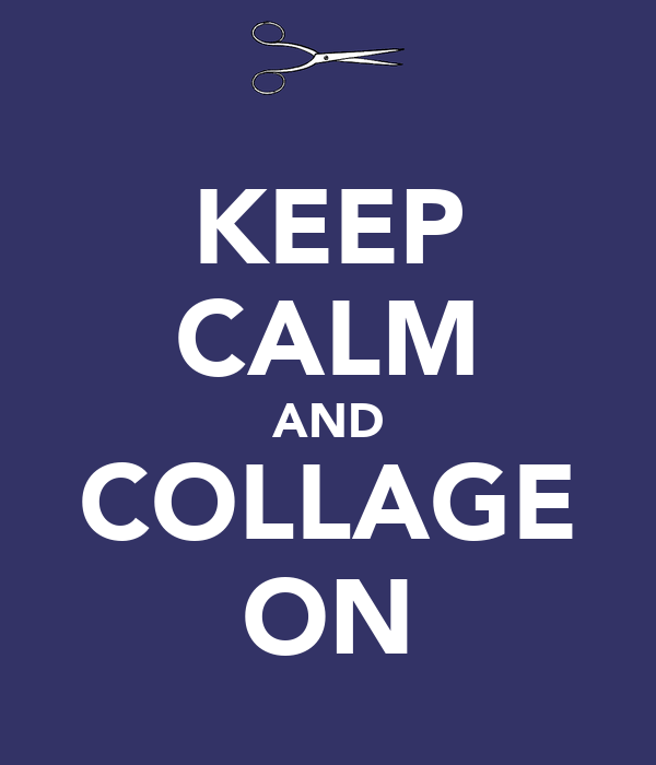 KEEP CALM AND COLLAGE ON
