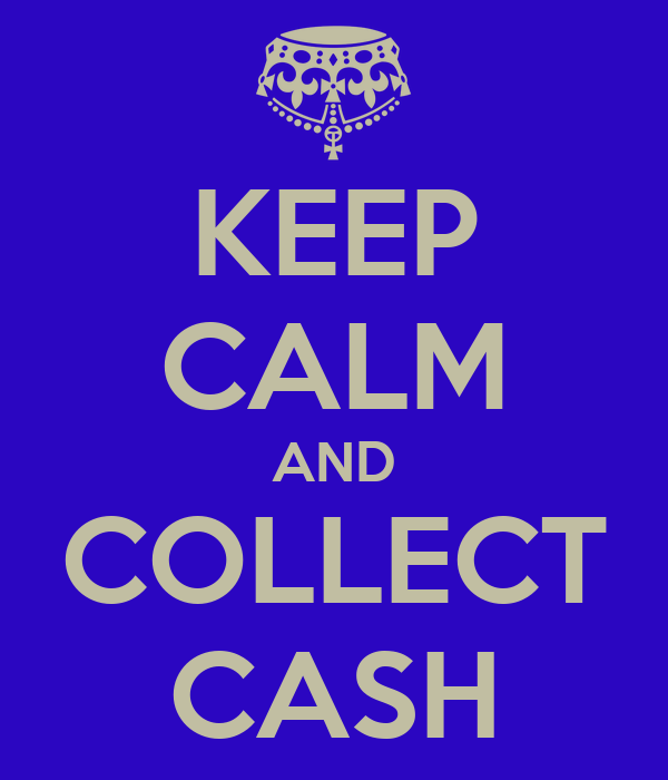 KEEP CALM AND COLLECT CASH