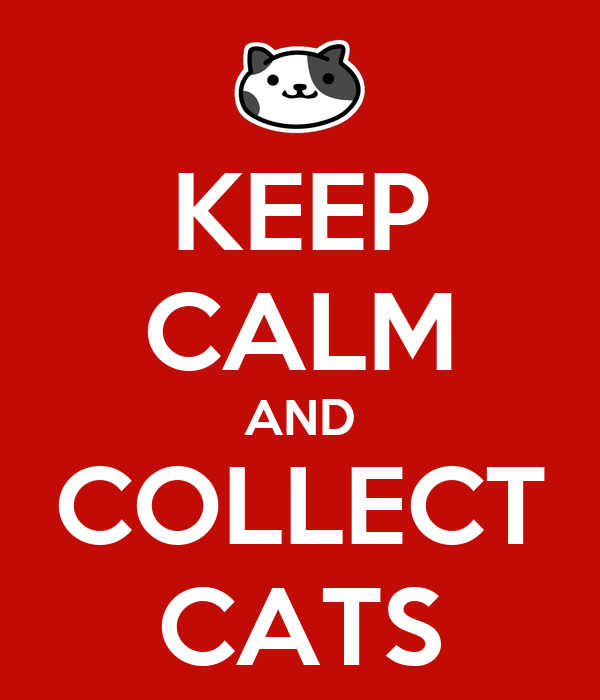KEEP CALM AND COLLECT CATS