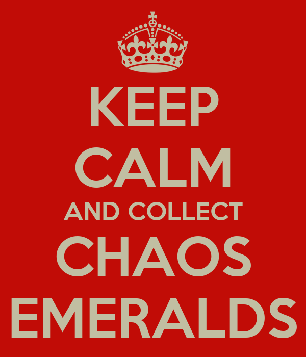 KEEP CALM AND COLLECT CHAOS EMERALDS