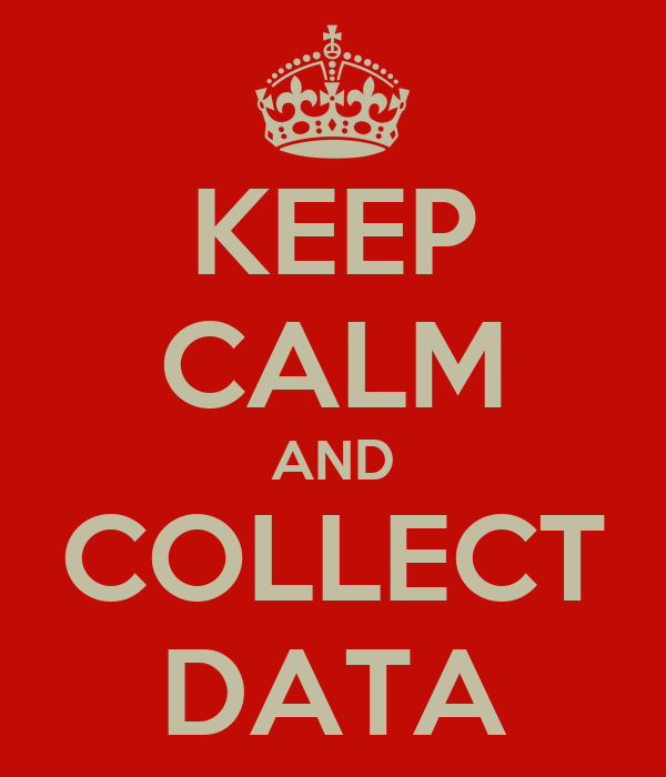 KEEP CALM AND COLLECT DATA