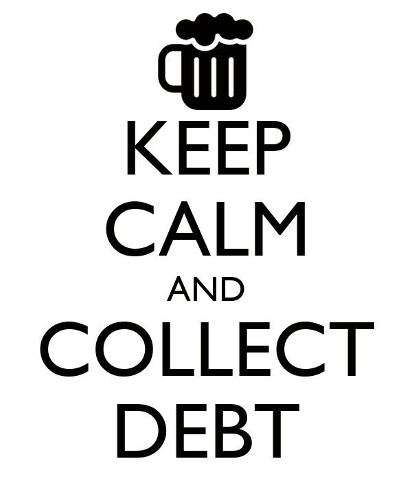 KEEP CALM AND COLLECT DEBT
