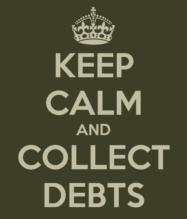 KEEP CALM AND COLLECT DEBTS
