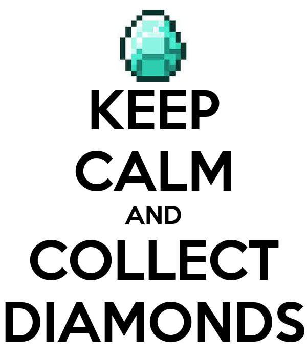 KEEP CALM AND COLLECT DIAMONDS