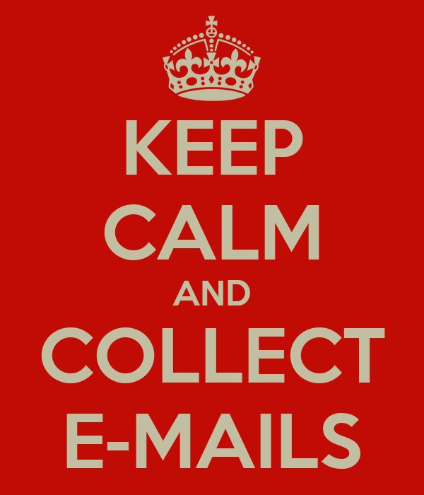 KEEP CALM AND COLLECT E-MAILS