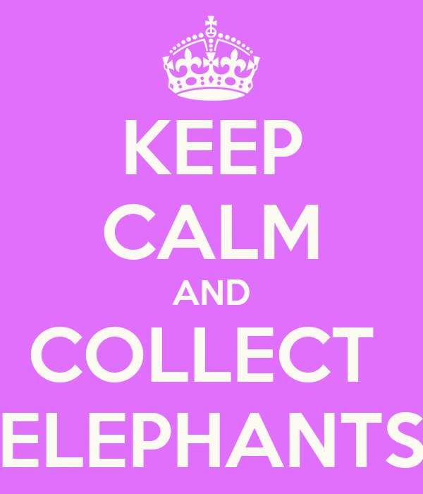 KEEP CALM AND COLLECT   ELEPHANTS