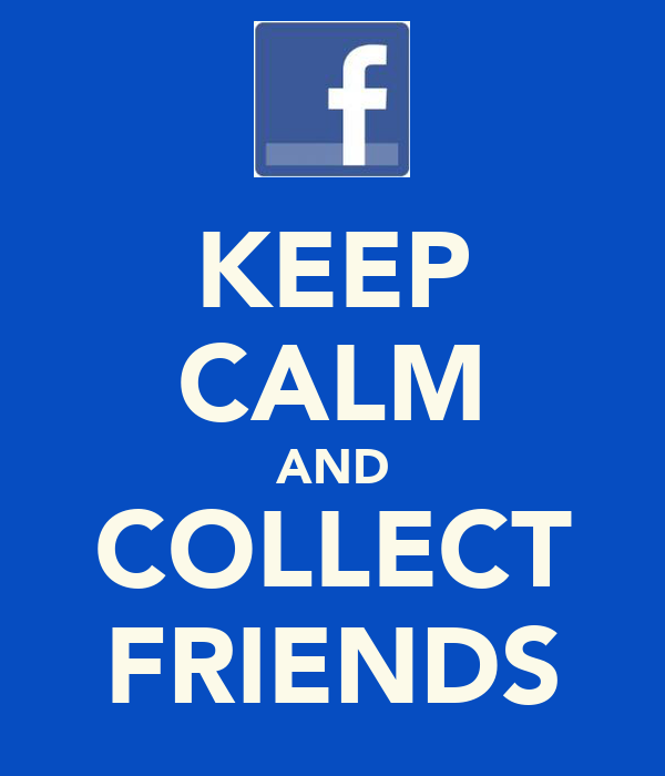 KEEP CALM AND COLLECT FRIENDS