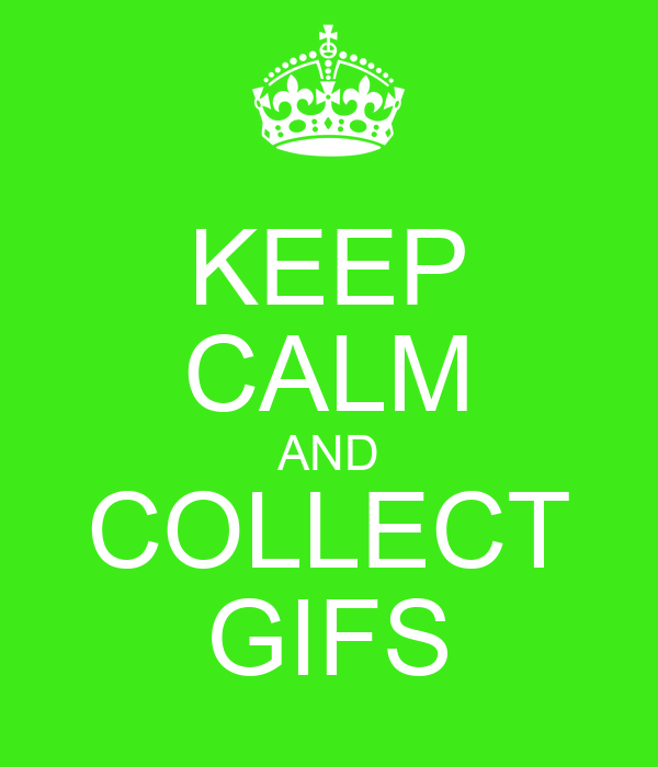 KEEP CALM AND COLLECT GIFS