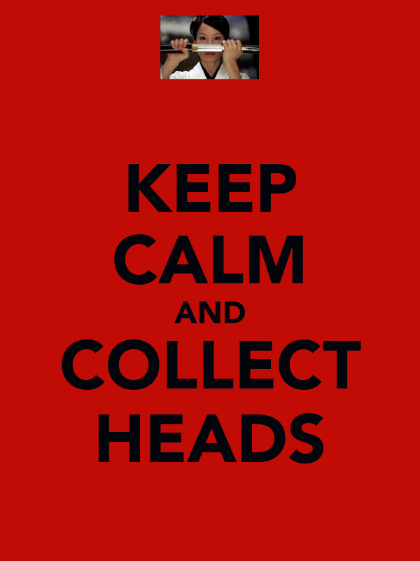 KEEP CALM AND COLLECT HEADS