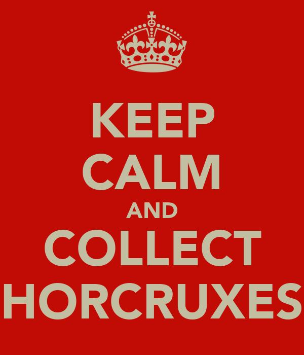 KEEP CALM AND COLLECT HORCRUXES