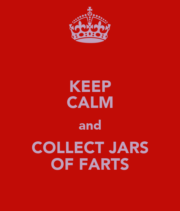 KEEP CALM and COLLECT JARS OF FARTS