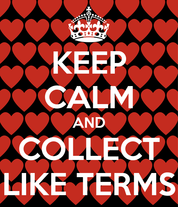 KEEP CALM AND COLLECT LIKE TERMS