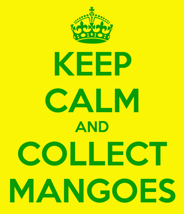 KEEP CALM AND COLLECT MANGOES