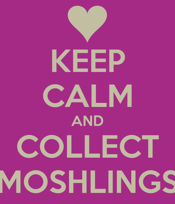 KEEP CALM AND COLLECT MOSHLINGS