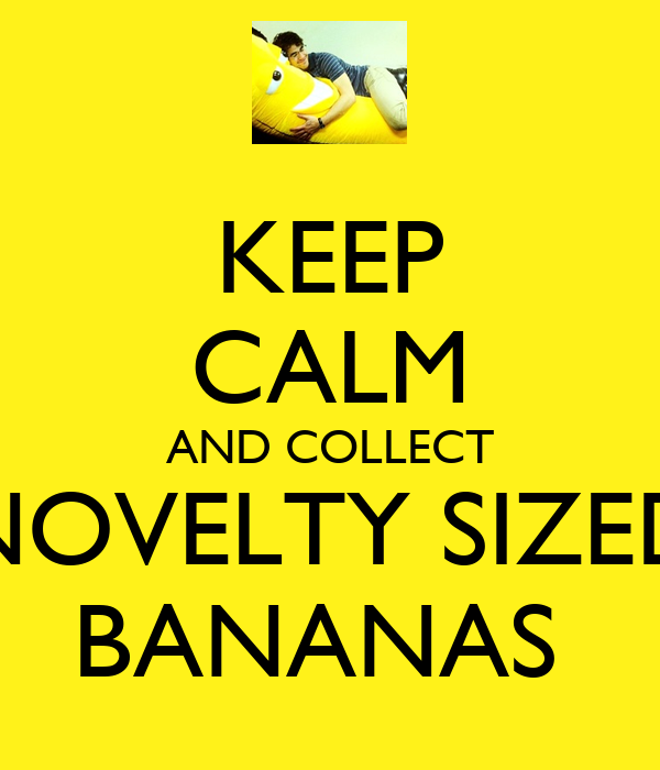 KEEP CALM AND COLLECT NOVELTY SIZED BANANAS