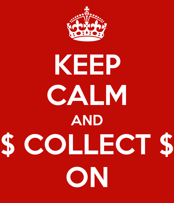 KEEP CALM AND $ COLLECT $ ON