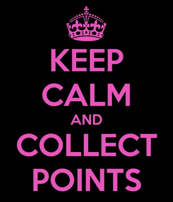 KEEP CALM AND COLLECT POINTS