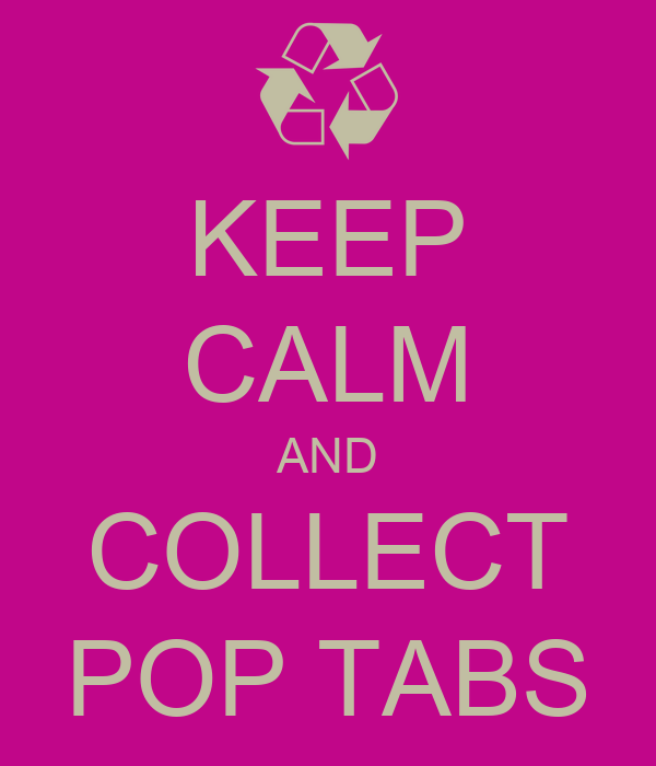 KEEP CALM AND COLLECT POP TABS