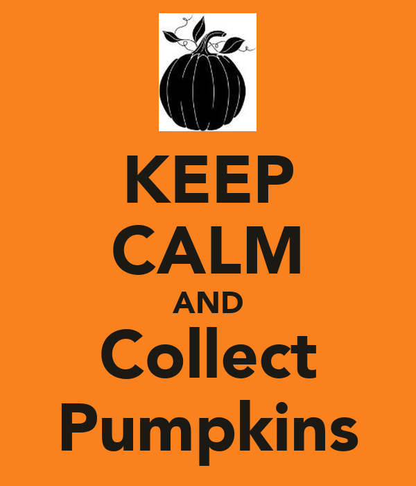 KEEP CALM AND Collect Pumpkins