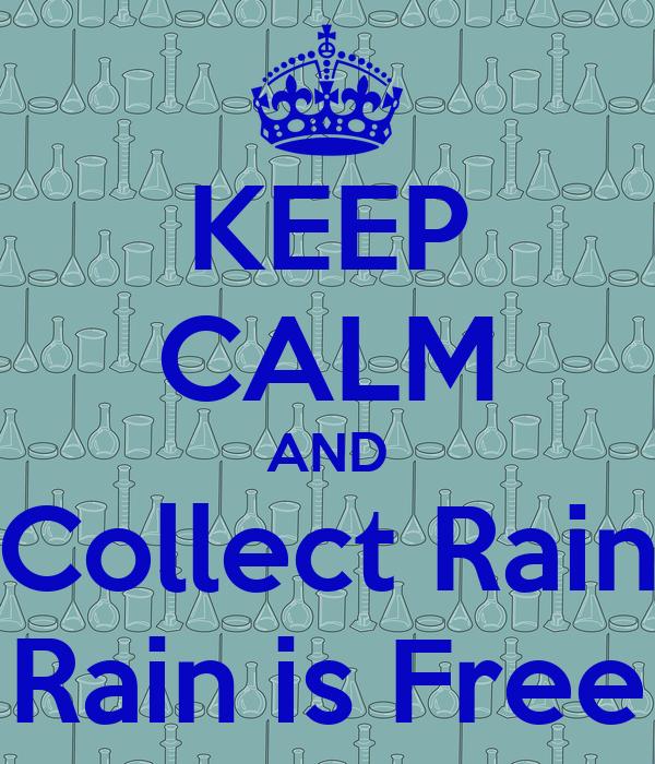 KEEP CALM AND Collect Rain Rain is Free