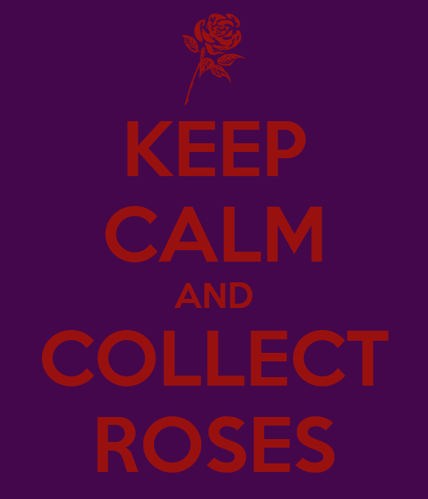 KEEP CALM AND COLLECT ROSES