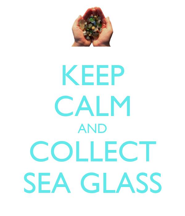 KEEP CALM AND COLLECT SEA GLASS