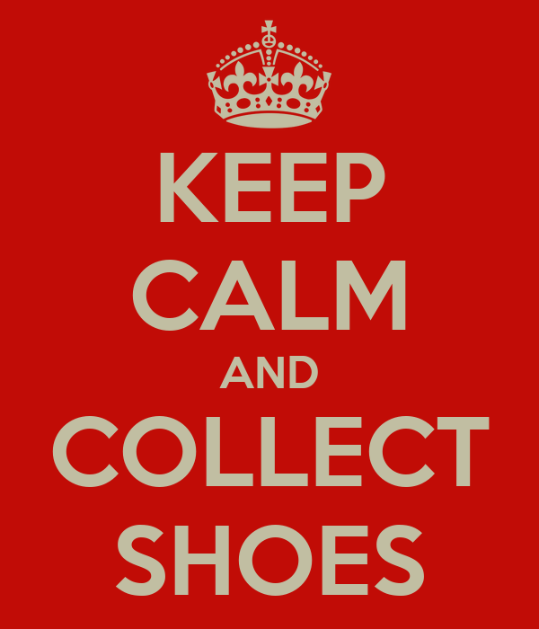 KEEP CALM AND COLLECT SHOES