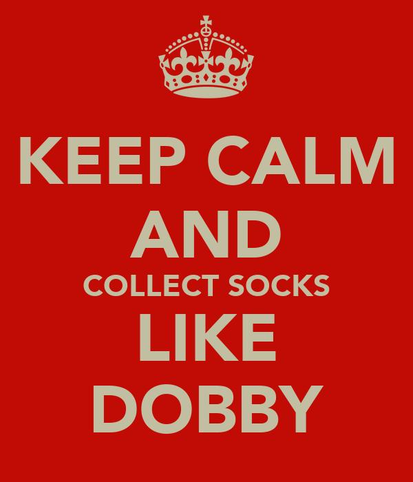 KEEP CALM AND COLLECT SOCKS LIKE DOBBY
