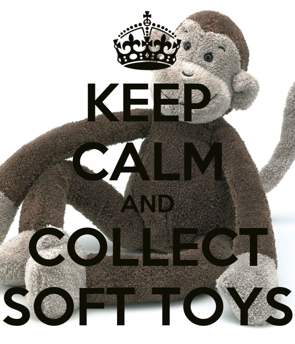 KEEP CALM AND COLLECT SOFT TOYS