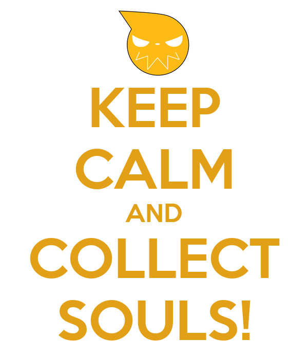KEEP CALM AND COLLECT SOULS!