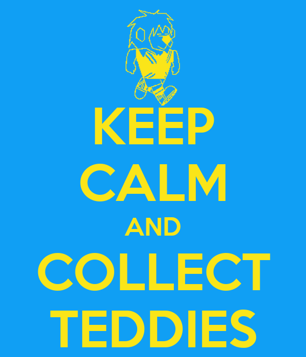 KEEP CALM AND COLLECT TEDDIES