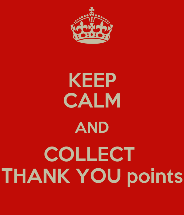 KEEP CALM AND COLLECT  THANK YOU points