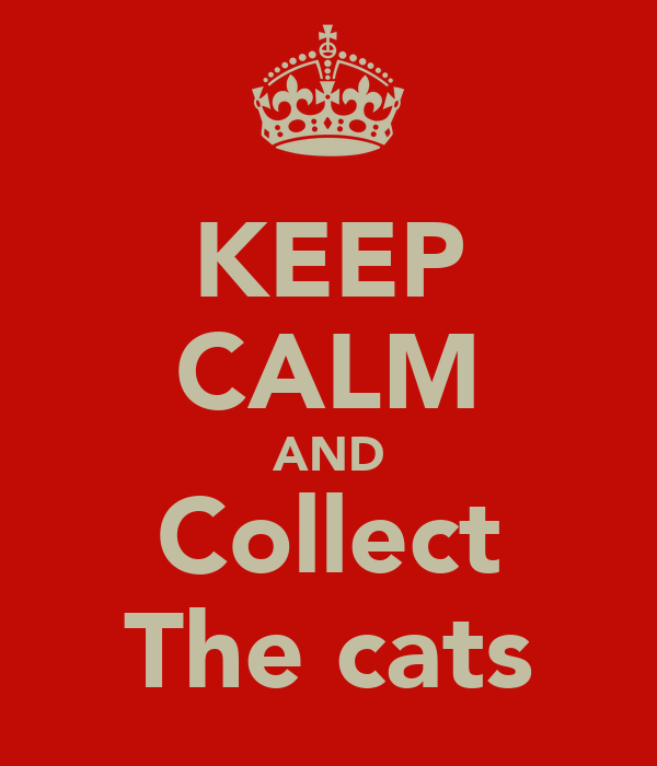 KEEP CALM AND Collect The cats