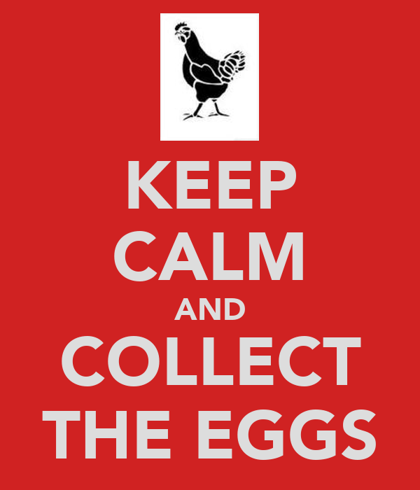 KEEP CALM AND COLLECT THE EGGS