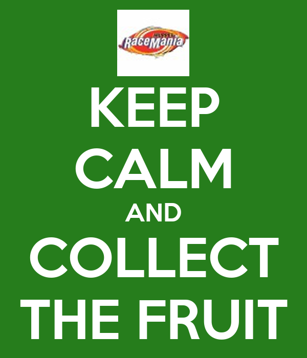 KEEP CALM AND COLLECT THE FRUIT