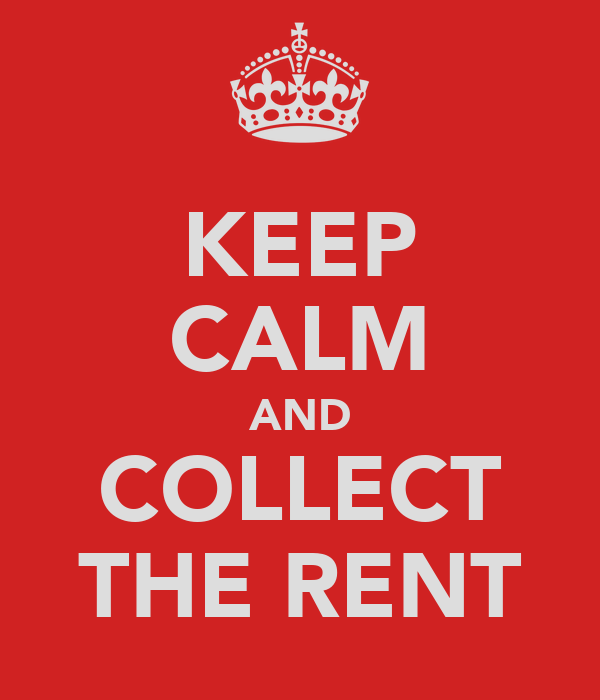 KEEP CALM AND COLLECT THE RENT